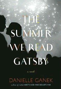 The Summer We Read Gatsby by Danielle Ganek;  A delightful comedy of manners about two sisters who must set aside their differences when they inherit a house in the Hamptons.
