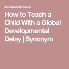How to Teach a Child With a Global Developmental Delay | Synonym