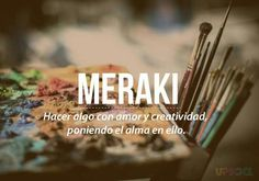 Meraki Do something with love and creativity, putting in soul in it. The Words, Weird Words, More Than Words, Cool Words, Spanish Words, Spanish Quotes, Pretty Words, Beautiful Words, Words Quotes