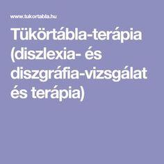 Tükörtábla-terápia (diszlexia- és diszgráfia-vizsgálat és terápia) Kids And Parenting, Education, School, Therapy, Onderwijs, Learning