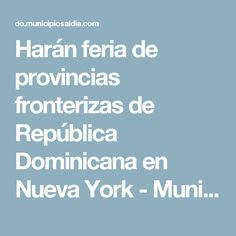 Harán feria de provincias fronterizas de República Dominicana en Nueva York - MunicipiosAlDia.com :: Edición República Dominicana