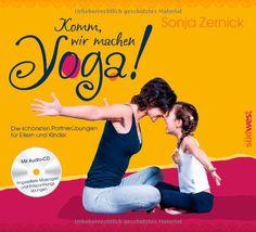 Komm, wir machen Yoga!: Die schönsten Partnerübungen für Eltern und Kinder. Mit CD: Amazon.de: Sonja Zernick: Bücher