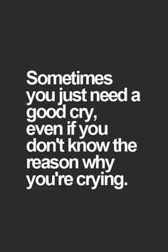 sometimes you need to cry to feel feelings again - Google Search