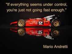 If everything seems under control, you're just not going fast enough