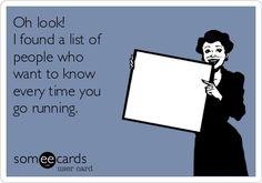 #Confession: Oh look! I found a list of people who want to know every time you go running.