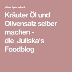 Kräuter Öl und Olivensalz selber machen - die_Juliska's Foodblog