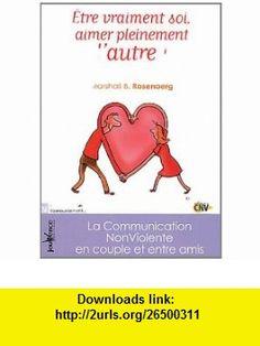 Etre vraiment soi, aimer pleinement lautre !  La Communication NonViolente en couple et entre amis (9782883539389) Marshall B Rosenberg , ISBN-10: 2883539383  , ISBN-13: 978-2883539389 ,  , tutorials , pdf , ebook , torrent , downloads , rapidshare , filesonic , hotfile , megaupload , fileserve