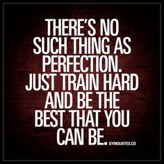 Be Healthy Quotes : Theres no such thing as perfection. Just train hard and be the best that y Fitness Motivation, Gym Motivation Quotes, Wednesday Motivation, Wednesday Workout, Gym Quote, Fitness Quotes, Sassy Quotes, Quotes To Live By, Best Quotes