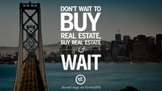 Don't wait to buy real estate buy real estate and wait. Harv Eker Quotes on Real Estate Investing and Property Investment Real Estate Quotes, Real Estate Logo, Selling Real Estate, Real Estate Companies, Real Estate Investing, Real Estate Marketing, Luxury Real Estate, Investment Quotes, Investment Property