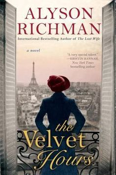 Historical Fiction 2016. World War II Fiction. The Velvet Hours by Alyson Richman, author of The Lost Wife.
