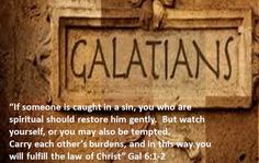 Galatians 6:1-2 Restore gently and humbly