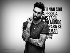 Eu não sou a pessoa mais fácil do mundo para se amar. #mensagenscomamor #frases #AdamLevine #Maroon5 #cantor #músico