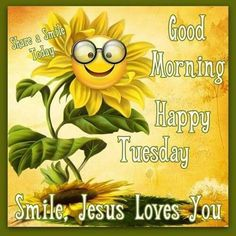 Good Morning, Happy Tuesday, Smile, Jesus Loves You good morning tuesday tuesday quotes good morning quotes happy tuesday good morning tuesday quotes happy tuesday morning tuesday morning facebook quotes tuesday image quotes happy tuesday good morning