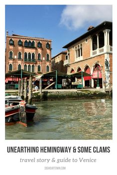 Unearthing Hemingway and Some Clams in Venice.  A travel story and guide to Venice. There's also a recipe for Spaghetti Alla Vongole to transport you to Venice.
