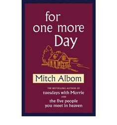 For One More Day by Mitch Albom - good book!