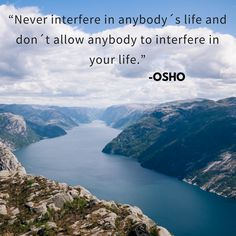 """Never interfere in anybody´s life and don´t allow anybody to interfere in your life."" - Osho"