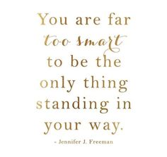 You are far too smart to be the only thing standing in your way~jennifer j. freeman • • • • ##jenniferfreeman #quotes #nolimit #limitless #move #secure #us #think #smart #intelligent #youcan #mind #decisions #motivation #determination #dedication #iamkishnamarie