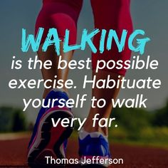 Is walking exercise quotes--Walking is the best possible exercise. Habituate yourself to walk very far. – Thomas Jefferson
