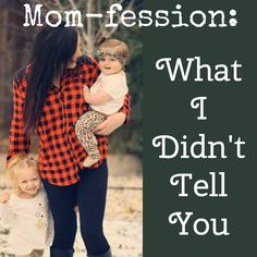 Reviews, Chews & How-Tos: Mom-fession: What I Didn't Tell You