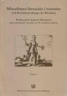 Miscellanea literackie i teatralne (od Kochanowskiego do Mrożka)
