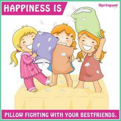 Happiness is pillow fighting with your best-friend.