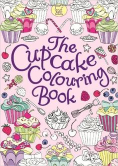 The Cupcake Colouring Book: Amazon.co.uk: Ann Kronheimer: 9781780551074: Books