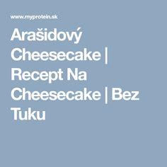 Arašidový Cheesecake | Recept Na Cheesecake | Bez Tuku