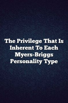 The Privilege That Is Inherent To Each Myers-Briggs Personality Type – Fine Reads #istj #istp #isfj #isfp #infj #infp #intj #intp #entp #enfp #estp #estj #esfp # #entj #mbti #personality #facts #life #lifequotes