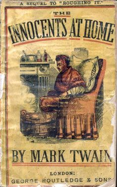 Innocents at Home. Twain Mark. London: George Rutledge & Sons, n.d. [1872]. Scarce first edition preceding the American edition of Roughing It.