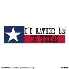"I'd rather be in Texas Car Bumper Sticker  ""I´d rather be in TEXAS""  #love #texas #pride #proud #home #lonestar #texan #flag #homesickness #bumper #sticker"