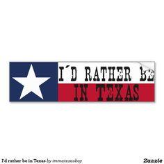 "I'd rather be in Texas Car Bumper Sticker  ""I´d rather be in TEXAS""  #love #texas #pride #proud #home #lonestar #texan #flag #homesickness #bumper #sticker"