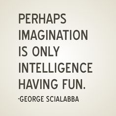 A great reminder that imagination is good for all ages...