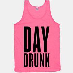 Day Drunk shirts for Saturday? haha @Savanna Malinczak