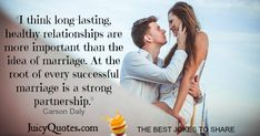 """""""I think long lasting, healthy relationships are more important than the idea of marriage. At the root of every successful marriage is a strong partnership. Elizabeth Edwards, Happy Anniversary Quotes, Carson Daly, Relationship Quotes For Him, Successful Marriage, Good Jokes, Jokes Quotes, Family Quotes, Healthy Relationships"""