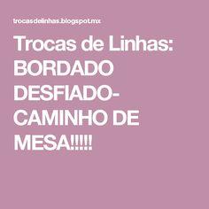 Trocas de Linhas: BORDADO DESFIADO- CAMINHO DE MESA!!!!!