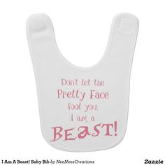 """Don't Let The Pretty Face Fool You, I Am A Beast! Baby Bib, www.zazzle.com/neeneescreations"