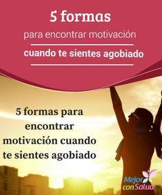 5 formas para encontrar motivación cuando te sientes agobiado  Incluso si eres la persona más positiva del universo puede que en algunos momentos te sea difícil encontrar motivación. A veces puedes caer en la rutina de tal manera que incluso piensas que los cambios positivos son demasiado pedir.