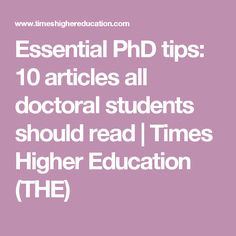Essential PhD tips: 10 articles all doctoral students should read | Times Higher Education (THE)