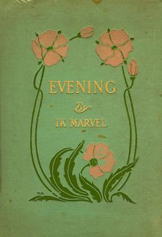 Evening from Reveries of a Bachelor by Ik Marvel (Donald G. Mitchell), New York: R. F. Fenno & Company, 1907 , cover design by Will Schrank