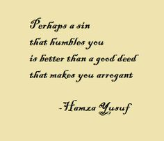 quotes - a sin that humbles you is better than a good deed that makes you arrogant