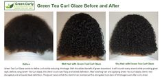 Green Tea Curl Glaze works to define curls while reducing shrinkage. With the added benefit of green tea extract, it will nourish every strand while providing great style.   Before using Green Tea Curl Glaze, this client's curls was frizzy and lacked definition.   After washing hair and applying Green Tea Curl Glaze, client's hair elongated and achieved sleek definition. The good news is that the client's hair maintained this elongated look (lack of shrinkage) even after curls dried.