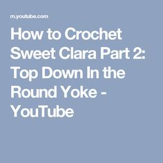 How to Crochet Sweet Clara Part 2: Top Down In the Round Yoke - YouTube