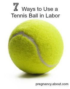 A tennis ball is an inexpensive and handy tool to help ease the pain of labor.