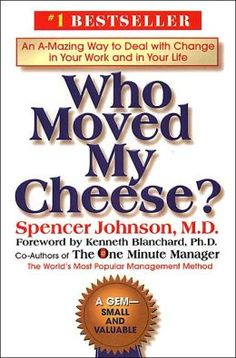Who moved my cheese? By Spencer Johnson M.D and Kenneth Blanchard, Ph. Coauthors of The One Minute Manager. A small book, but highly valued. This Is A Book, Up Book, Book Nerd, One Minute Manager, Quick Reads, You Working, Book Recommendations, Book Suggestions, Reading Lists