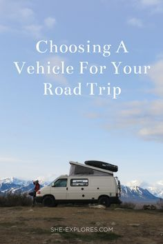 How to choose an adventure vehicle for your next road trip. Article on She-Explores.com. Photo by Alexandra Ulmke.