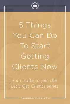 Getting Clients as a Freelancer can be hard work. Click through to read 5 things you can start doing now to get clients coming through the door! | www.TheCrownFox.com | Graphic Design Assistant to Creative Entrepreneurs