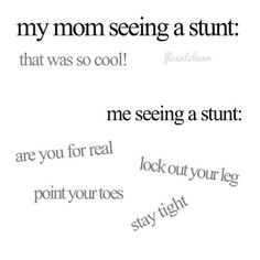 Exactly how it is, my dad sees the stunt as I do and my mom is clueless