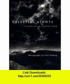 Celestial Nights Visions of an Ancient Land (9780789209542) Neil Folberg, Timothy Ferris , ISBN-10: 0789209543  , ISBN-13: 978-0789209542 ,  , tutorials , pdf , ebook , torrent , downloads , rapidshare , filesonic , hotfile , megaupload , fileserve