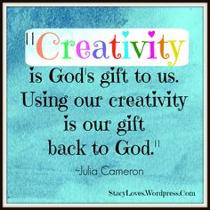 """""""Creativity is God's gift to us. Using our creativity is our gift back to God. Julia Cameron, Art Quotes, Inspirational Quotes, The Artist's Way, Famous Author Quotes, Unspoken Words, Art Prompts, Creativity Quotes, Inspire Others"""