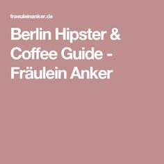 Berlin Hipster & Coffee Guide - Fräulein Anker
